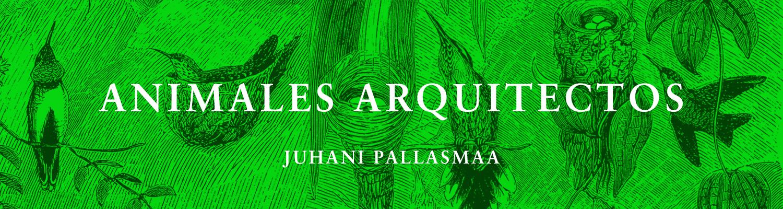 Animales arquitectos, un libro de Juhani Pallasmaa
