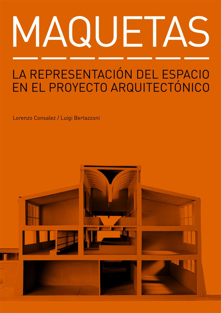 Maquetas de lorenzo consalez luigi bertazzoni editorial gg for Tecnicas de representacion arquitectonica pdf