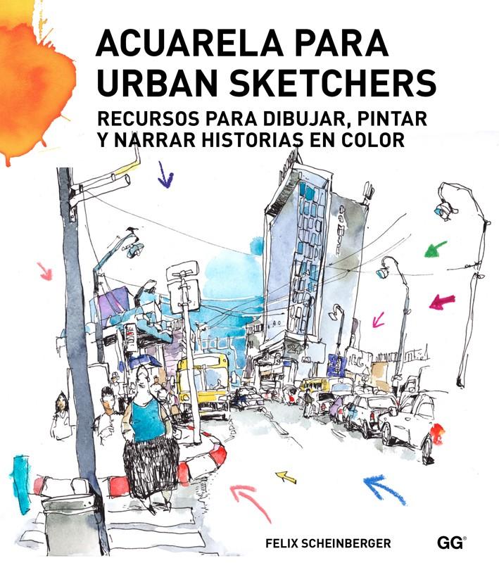 Acuarela para urban sketchers, de Felix Scheinberger - Editorial GG