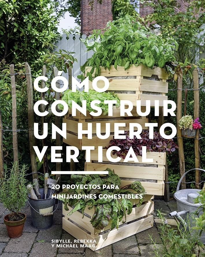Cómo Construir Un Huerto Vertical De Sibylle Rebekka Y Michael Maag Editorial Gg