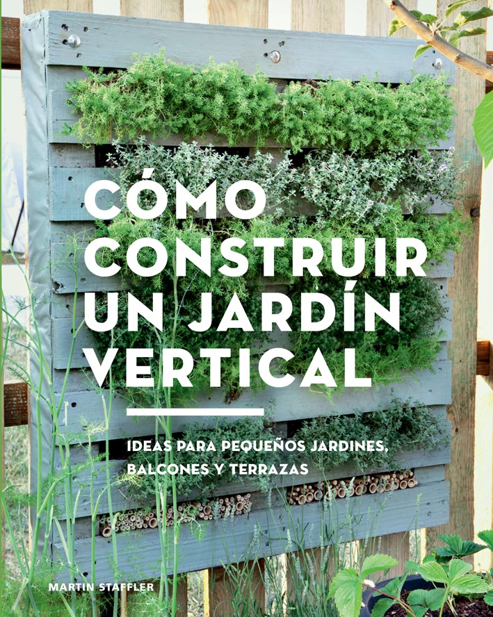 C mo construir un jard n vertical de martin staffler for Como construir un jardin vertical