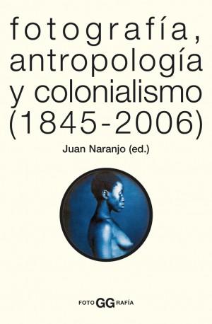 Fotografía, antropología y colonialismo (1845-2006)