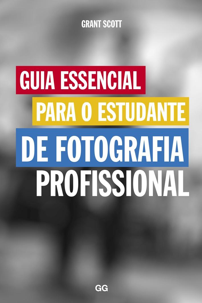 Guia essencial para o estudante de fotografia profissional