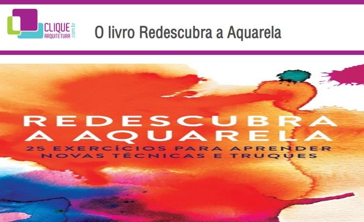 Indicação do Parceiro: Clique Arquitetura sobre o livro Redescubra a Aquarela