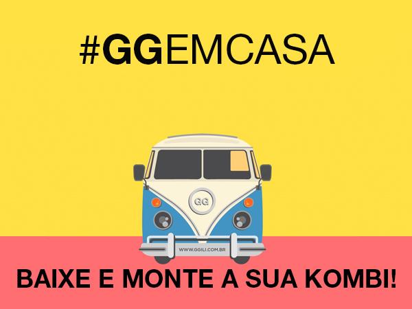 #GGEMCASA - BAIXE NOSSA KOMBI E COMPARTILHE NAS REDES SOCIAIS