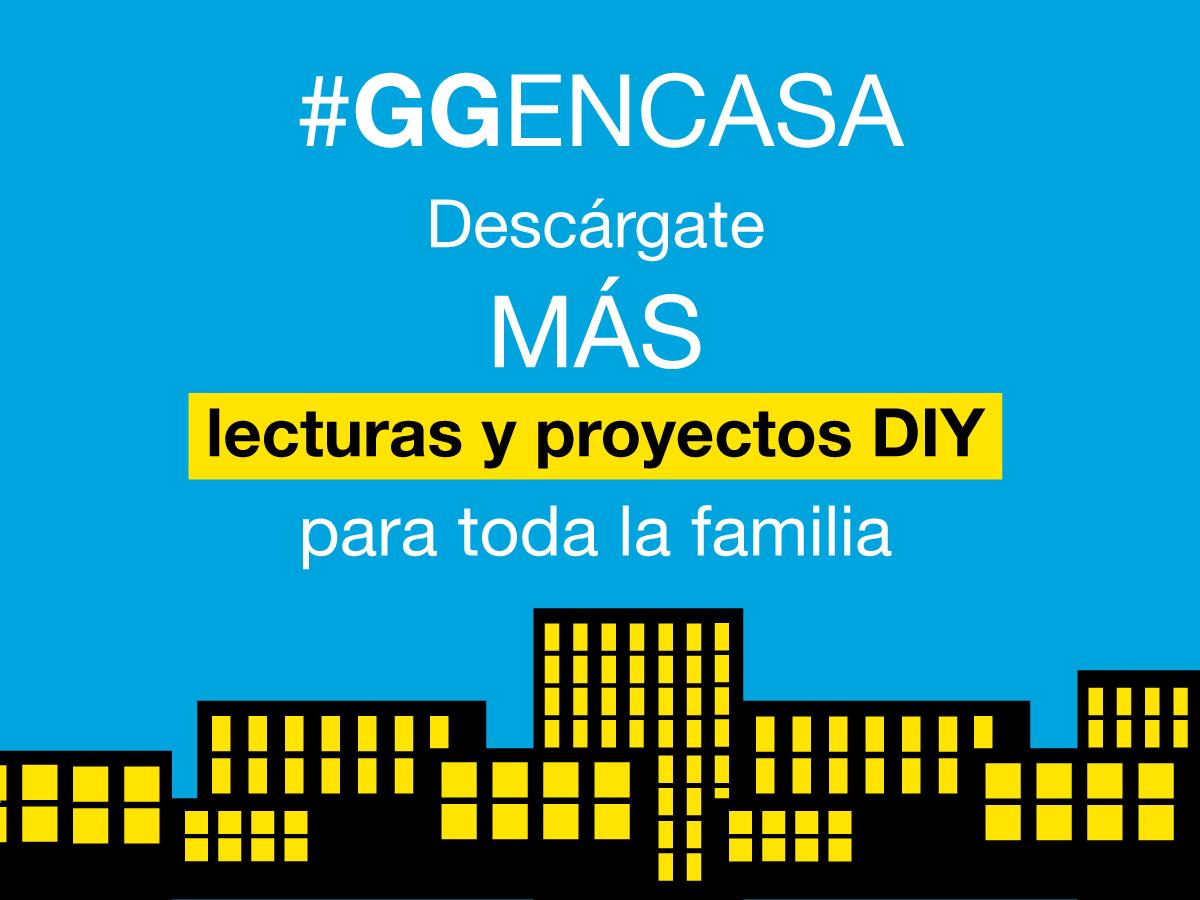 #GGENCASA 05 > Descárgate lecturas y proyectos DIY para toda la familia (2ª parte)
